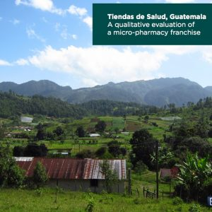 Tiendas de la Salud, Guatemala – A qualitative evaluation of a micro-pharmacy franchise